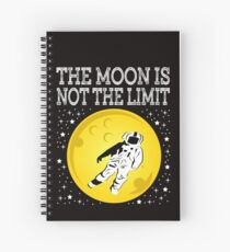 """Been fan of the moon ever since? Well,""""The Moon Is Not The Limit"""" is the right tee for you! Spiral Notebook"""