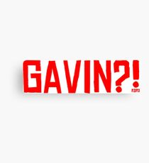 GAVIN?! Canvas Print