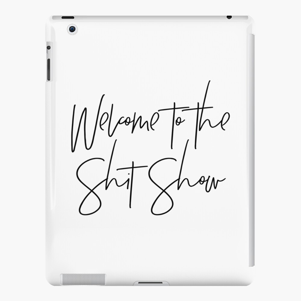 Welcome to the Shit Show iPad Case & Skin