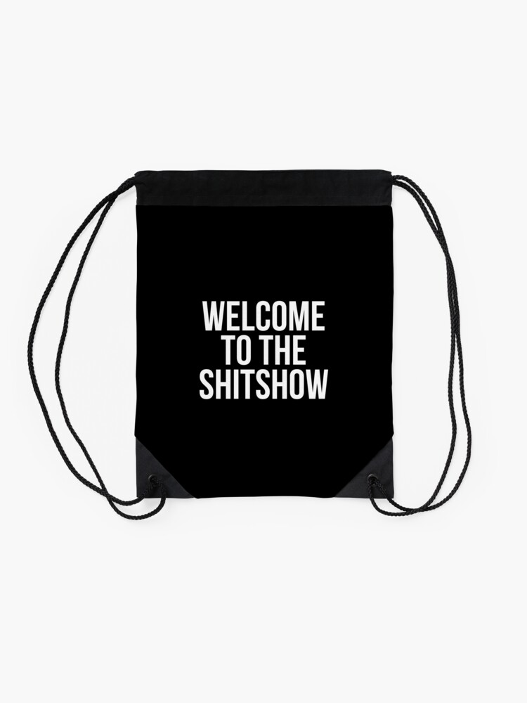 Alternate view of WELCOME TO THE SHITSHOW Drawstring Bag
