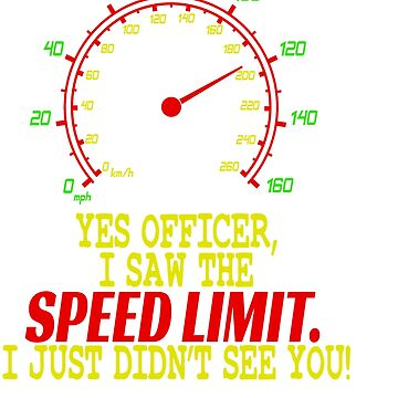 Cool and eye-catching tee design made for you with text Yes Officer I Saw The Speed Limit I Just Did by Customdesign200