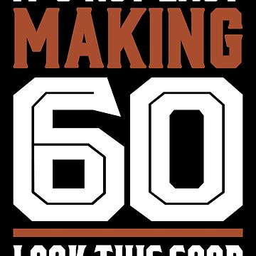 It's Not Easy Making 60 by alececonello