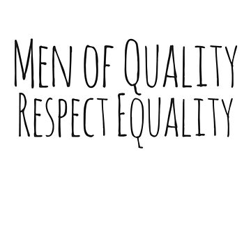 Men of quality respect equality by Boogiemonst