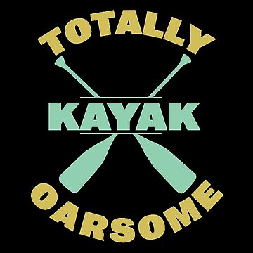 Kayaking Funny Design - Kayak Totally Oarsome by kudostees