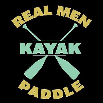 Kayaking Funny Design Mens - Kayak Real Men Paddle by kudostees