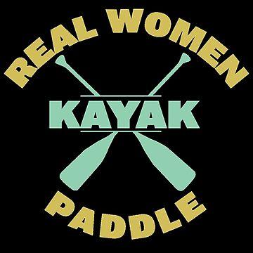 Kayaking Funny Design Womens - Kayak Real Women Paddle by kudostees