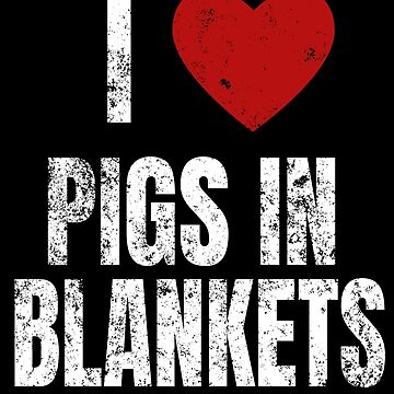 I Love Pigs In Blankets by NeonArcade87