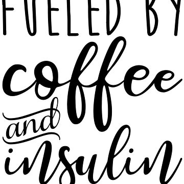 Fueled By Coffee And Insulin by kamrankhan