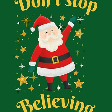 Santa claus shirts and home decor dont stop believing  by jama777