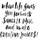 When life gives you lemons squeeze them and make creative juices by lifeidesign