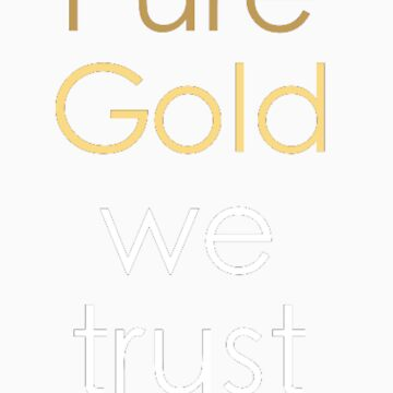 Pure Gold we trust by MariKikka