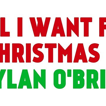 All I Want For Christmas is Dylan O'Brien by amandamedeiros