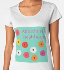 Abortion Is Healthcare Women's Premium T-Shirt