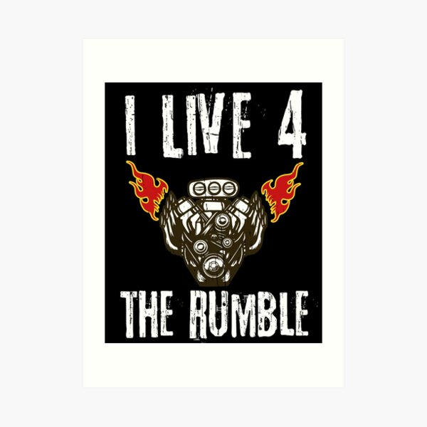 """Great Gift for Gear Heads """"I Live 4 The Rumble"""" Art Print"""