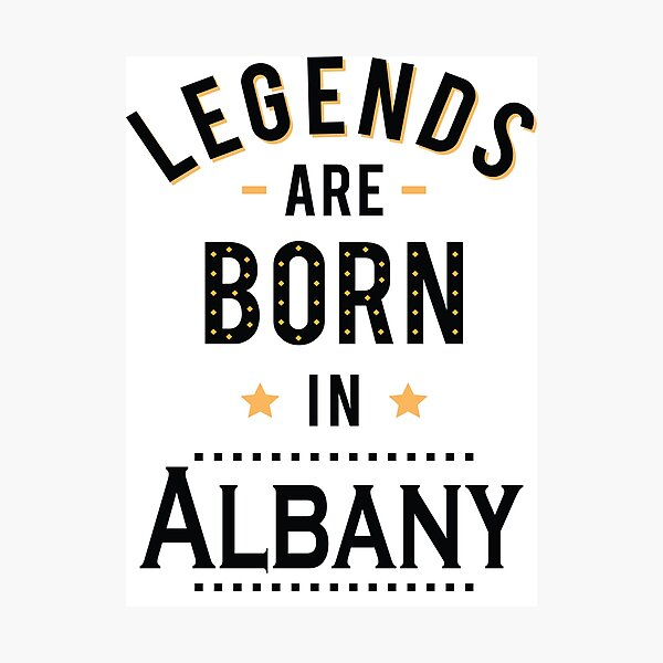Legends Are Born In Albany New York Raised Me Photographic Print