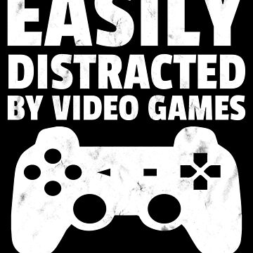 Easily distracted by video games by Distrill