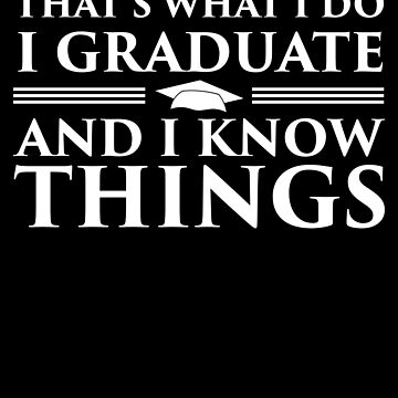 I Graduate and I Know Things by Distrill