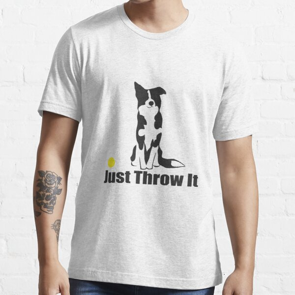 Just Throw It | Border Collie Dog | NickerStickers on Redbubble Essential T-Shirt