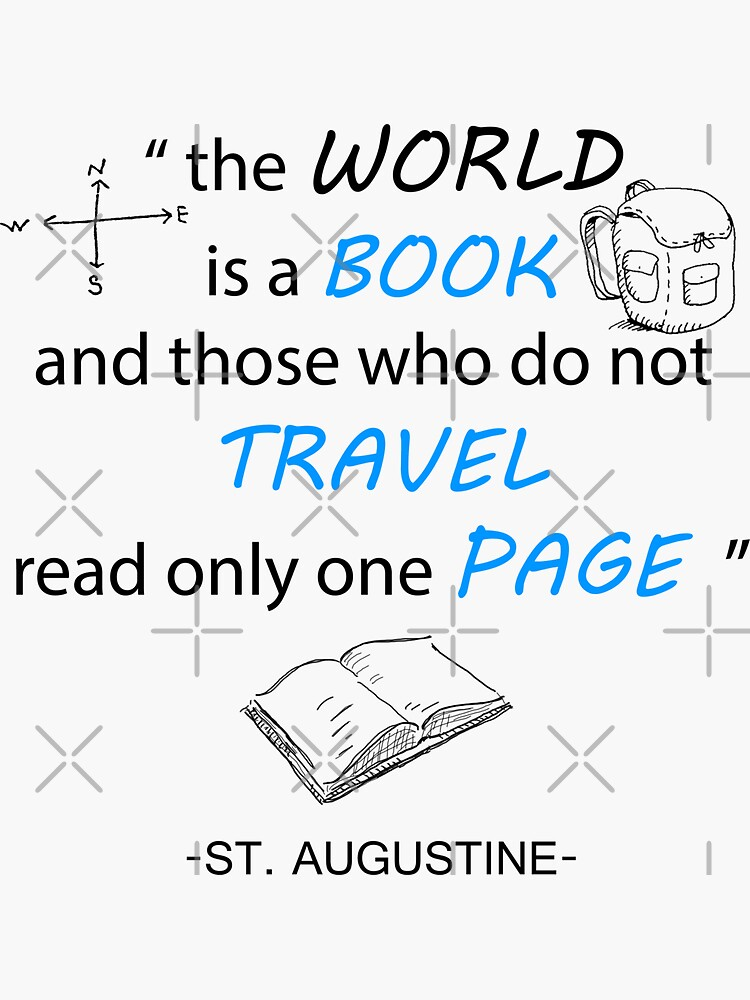 Travel Quote Inspirational - The World Is Like A Book And Those Who Do Not Travel Read Only One Page, Travel, Life, Living, T-shirts/Pillows/ETC..... by unrootme
