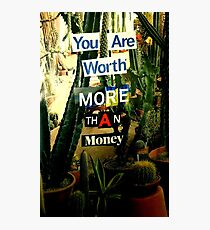 You are worth more than money Photographic Print
