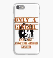 Only a ginger iPhone Case/Skin