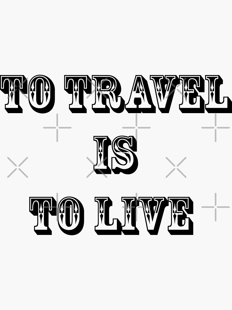 Travel Quote Inspirational /To Travel Is To Live/T-shits/Pillows/Clocks ECT...... by unrootme