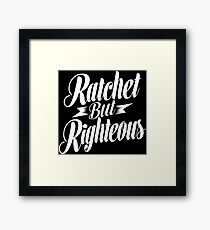Ratchet But Righteous Framed Print