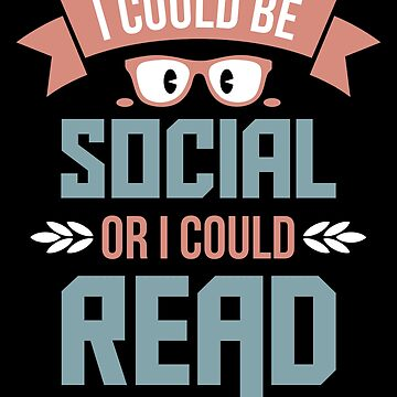 I Could Be Social or I Could Read by VomHaus