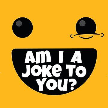 Am I A Joke To You (v1) by BlueRockDesigns