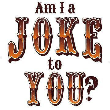Am I A Joke To You (v2) by BlueRockDesigns