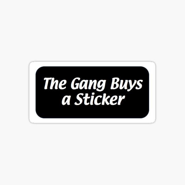 Le gang achète un autocollant Sticker