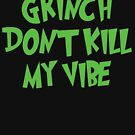 Grinch Don't Kill My Vibe by Gabrielle Cohen