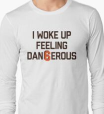 I woke up feeling Dan6erous 2 Long Sleeve T-Shirt