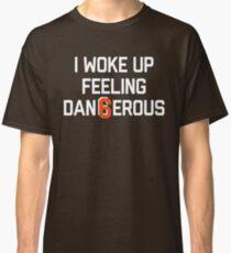 I woke up feeling Dan6erous 3 Classic T-Shirt