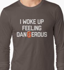 I woke up feeling Dan6erous 3 Long Sleeve T-Shirt