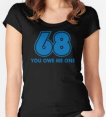 68 You Owe Me Funny T-Shirt Women's Fitted Scoop T-Shirt