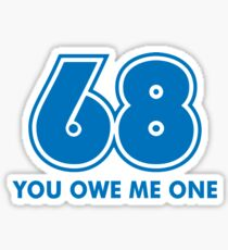 68 You Owe Me Funny T-Shirt Sticker