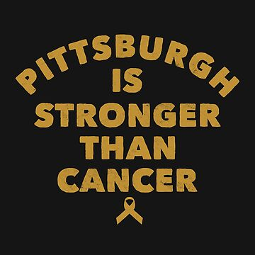 Pittsburgh Is Stronger Than Cancer Shirt Black Gold T-Shirt by arnaldog