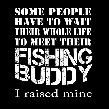 Fishing Dad - I Raised My Fishing Buddy by overstyle