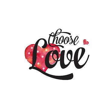 Inspirational Quote - Choose love by IN3PIRED