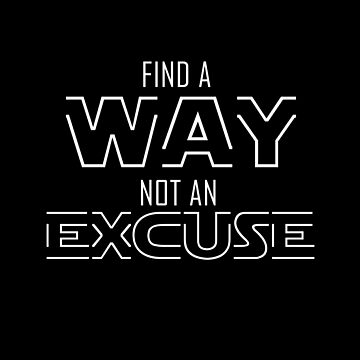 Find A Way Not An Excuse by overstyle