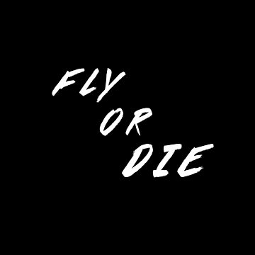 Fly Or Die by overstyle