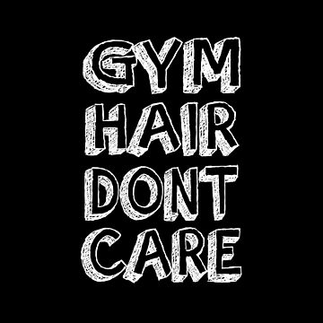 Gym Hair Dont Care by overstyle