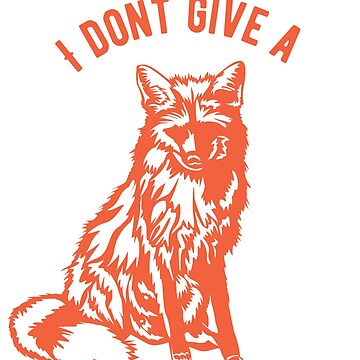 I dont give a Fox by fxxu
