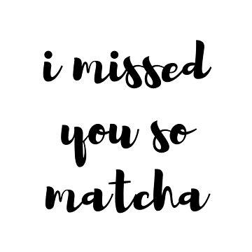 i missed you so matcha by amonmalik1994