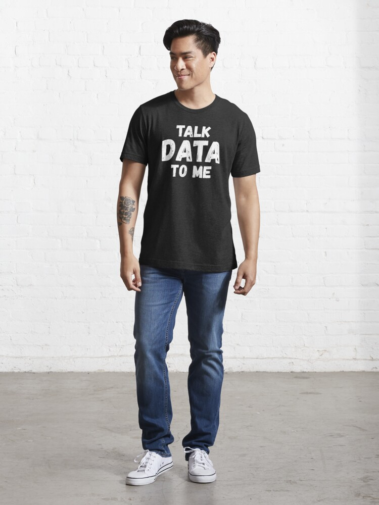 Alternate view of Talk Data To Me Essential T-Shirt