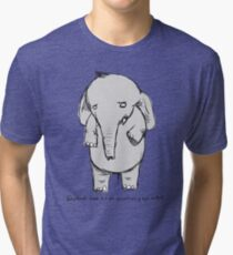 elephants have trouble maintaining eye contact Tri-blend T-Shirt