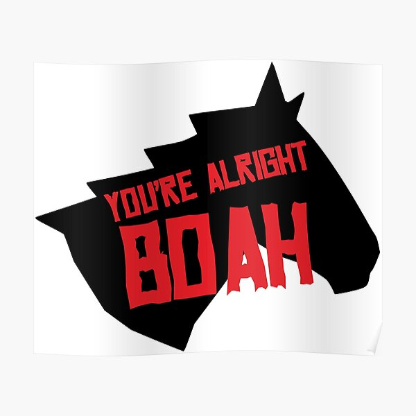 You're Alright Boah Horse Poster