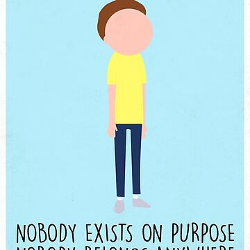 Rick and Morty Nobody Exists On Purpose  by TheMinimalist