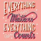 Everything matters, everything counts, hand lettering typography modern poster design, vector illustration by BlueLela